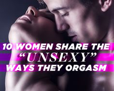 "10 Women Share the ""Unsexy"" Ways They Orgasm"