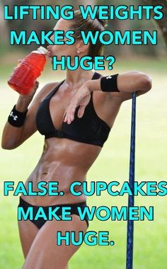 Health  Fitness Cupcakes make women huge. lol. so true!!