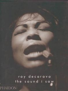 The Sound I Saw by Roy Decarava. $39.95. Publication: October 1, 2003. Author: Roy Decarava. Publisher: Phaidon Press (October 1, 2003)