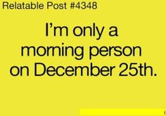 morn person, laugh, stuff, christmas morning, funni, morning person, mornings, quot, true stories