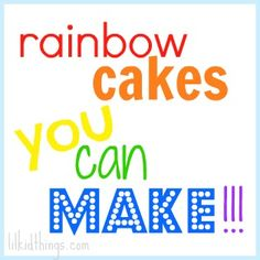How to make 5 different rainbow cakes.. fun! via @AndreaUpdyke