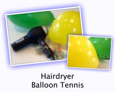 HAIRDRYER BALLOON TENNIS: This new game is brilliant fun for a sleepover!    KIT  For this hilarious game all you need is   - a balloon,   - a couple of chairs,   - 2 hairdryers and   - a sense of fun!