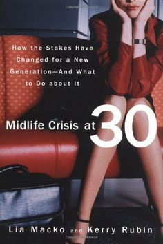 Midlife Crisis at 30: How the Stakes Have Changed for a New Generation--And What to Do about It by Lia Macko. $0.01. Publication: March 18, 2004. Publisher: Rodale Books; First Edition edition (March 18, 2004). 304 pages. Author: Lia Macko