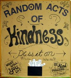 "Random Acts of Kindness bulletin board for the holidays. We printed out ""acts of kindness"" on strips of paper for the kids to take... and then hopefully do!"