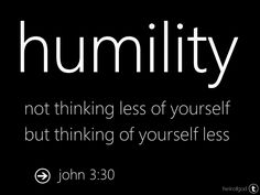 Humility. Wow, great translation, I have never seen it worded quite that way but I love it.