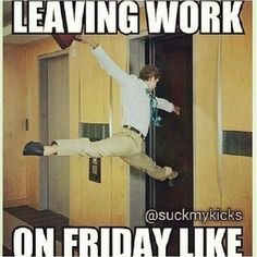 Haha, I love my job, but I also love the weekend!