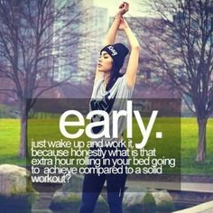 Wake up early and go for a workout.