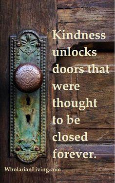Kindness unlocks doors.... the doors, front doors, knock knock, kindness matters, old doors, door handles, antique doors, old door knobs, kindness quotes