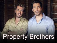 Property Brothers (HGTV)...LOVE this show!