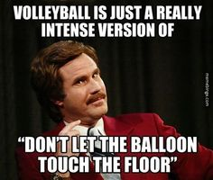 Volleyball is just a really intense version!