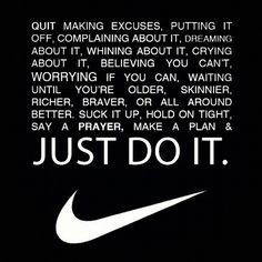 "Nike's famous ""Just Do it"" is perhaps the most fitting inspirational motto ever put out by a company."