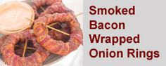 Bacon Wrapped Onion Rings with a Spicy Sriracha Dipping Sauce - Healthy Onion Ring Recipe