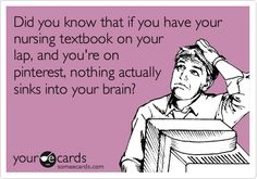 Funny College Ecard: Did you know that if you have your nursing textbook on your lap, and youre on pinterest, nothing actually sinks into your brain? That's me right now hahaha
