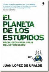 """""""El Planeta de los Estúpidos, Propuestas para salir del estercolero"""" Los 10 libros más recomendados sobre medio ambiente"""