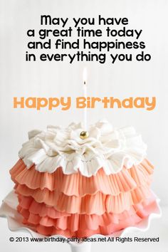 May you have a great time today and find happiness in everything you do. Happy Birthday #cute #birthday #sayings #quotes #messages #wording #cards #wishes #happybirthday