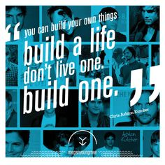 Ashton Kutcher Teen Choice Award Speech quote: Build a life. dont live one. build one.