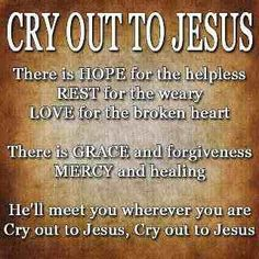 Cry out to Jesus!!!