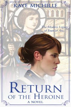 Book Reader's Heaven: Kaye Michelle's Return of the Heroine Rich in History of Joan of Arc With Merge to Story of West Point Cadet...