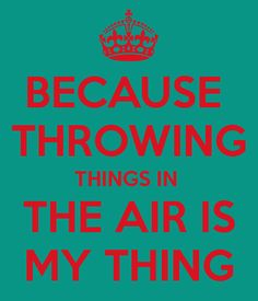 """Throwing things"""