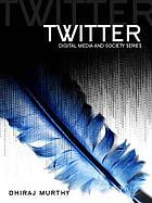 Twitter: social communication in the Twitter age by Dhiraj Murthy @ 302.3 M96 2013