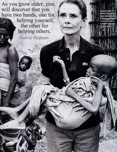 As you grow older, you will discover you have two hands: one for helping yourself, the other for helping others. -- Audrey Hepburn.  LOVE HER.