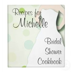 Bridal Shower Idea -- Bridal Shower Cookbook; I'll send out recipe cards with the invites and each guest must bring a recipe or two to put your book together. It will also serve as an excellent guest book on who came to the shower!