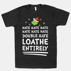 Hate hate hate, hate hate hate, double hate, LOATHE ENTIRELY Dr. Suess' How The Grinch Stole Christmas funny festive tshirt