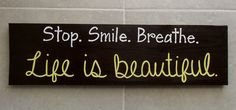 Stop.Smile.Breathe. Life is Beautiful Wood Sign - Hand-painted - Customize Yours