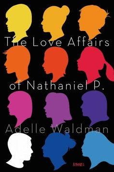 The Love Affairs of Nathaniel P. by Adelle Waldman | 17 Books We Loved In 2013