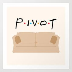 Pivot - Friends Tribute Art Print by The LOL Shop | Society6