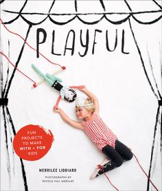 Playful - a book of creative projects for kids by Merrilee Liddiard