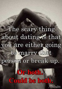 Truism Sunday... The scary thing about dating is that you are either going to marry that person or break up. OR BOTH. COULD BE BOTH. From Sonja Foust, the lovely pintester