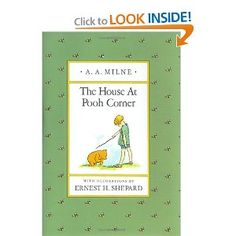 The House at Pooh Corner  by A. A. Milne - Definitely a favorite...tiddley-pom!