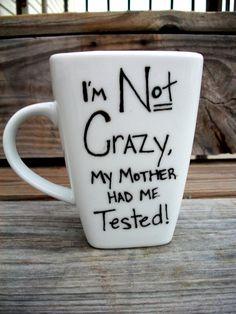 "Big Bang Theory ""I'm Not Crazy Funny Mug."" $13.00, via Etsy."