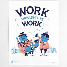 Work Shouldn't Be Work | Tad Carpenter Creative