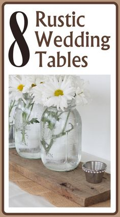 simple table decorating ideas, diy home decor, wedding tables, decor crafts, wedding ideas, rustic weddings, mason jars, flower, reception tables