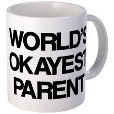 Love this mug...but also love the post it's on, about parents and judginess.