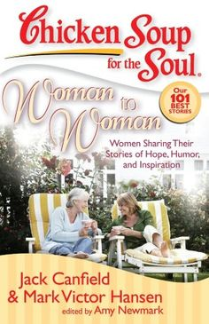 Chicken Soup for the Soul: Woman to Woman: Women Sharing Their Stories of Hope, Humor, and Inspiration (NOOK Book)