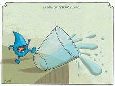 La gota que derramó el vaso (es una expresión coloquial) (= the last straw) la ilustración es humorística