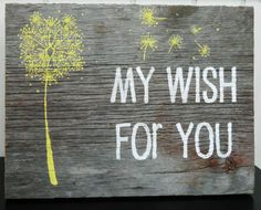 """Rustic Barnwood Wall Art Hand-Painted Wood Sign - """"My Wish For You"""". $35.00, via Etsy.    so.   simple."""