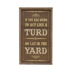 Lol! Love this considering we call each other this in my house! sign, laugh, yard, funni, montana silversmith, hous, quot, kid, turd