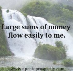 Large sums of money flow easily to me now and I am able to create and be at peace. Enjoy my life!