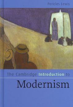 The Cambridge introduction to modernism / Pericles Lewis.