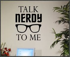 Vinyl Wall Lettering Geek Quote Talk Nerdy to me Glasses Decal. $15.50, via Etsy.