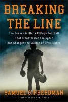 Breaking the Line: the Season in Black College Football that Transformed the Sport and Changed the course of Civil Rights by Samuel G. Freedman