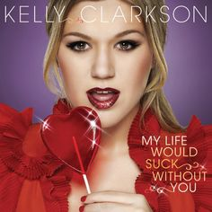Kelly Clarkson - My Life Would Suck Without You (Single)