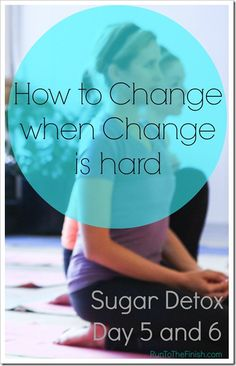 how to change when change is hard -- kicking the sugar habit - pin to reference later