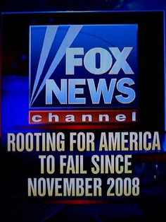 Fox News Channel: Rooting for America to fail since 2008 #Truthiness