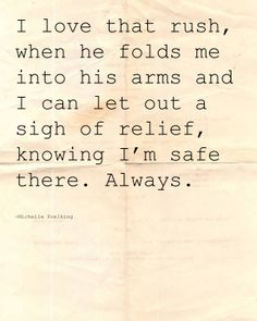 Being in his arms... Safe. Love.