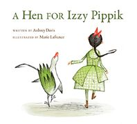 """A Hen for Izzy Pippik"" Written by Aubrey Davis & Illustrated by Marie LaFrance - Age group: 6 to 7 years"